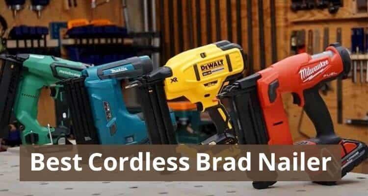 Best Cordless Brad Nailer